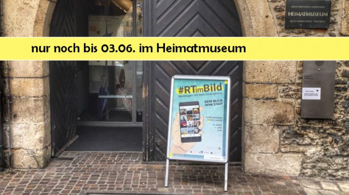 RTimBild nur noch bis 03.06. im Heimatmuseum Reutlingen